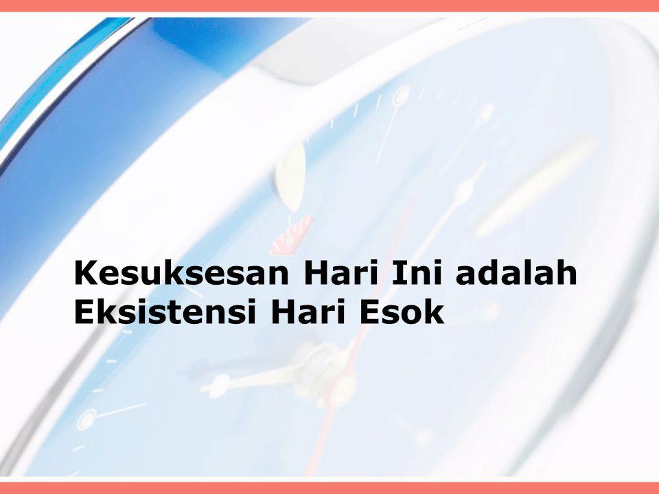 Kesuksesan Hari Ini adalah Eksistensi Hari Esok