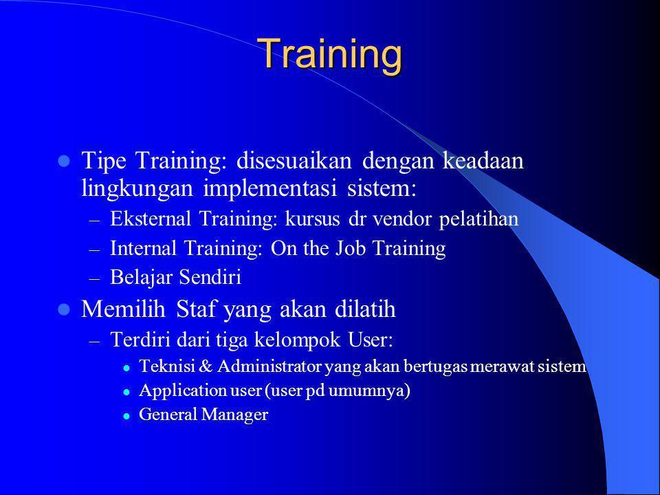 Training Tipe Training: disesuaikan dengan keadaan lingkungan implementasi sistem: Eksternal Training: kursus dr vendor pelatihan.