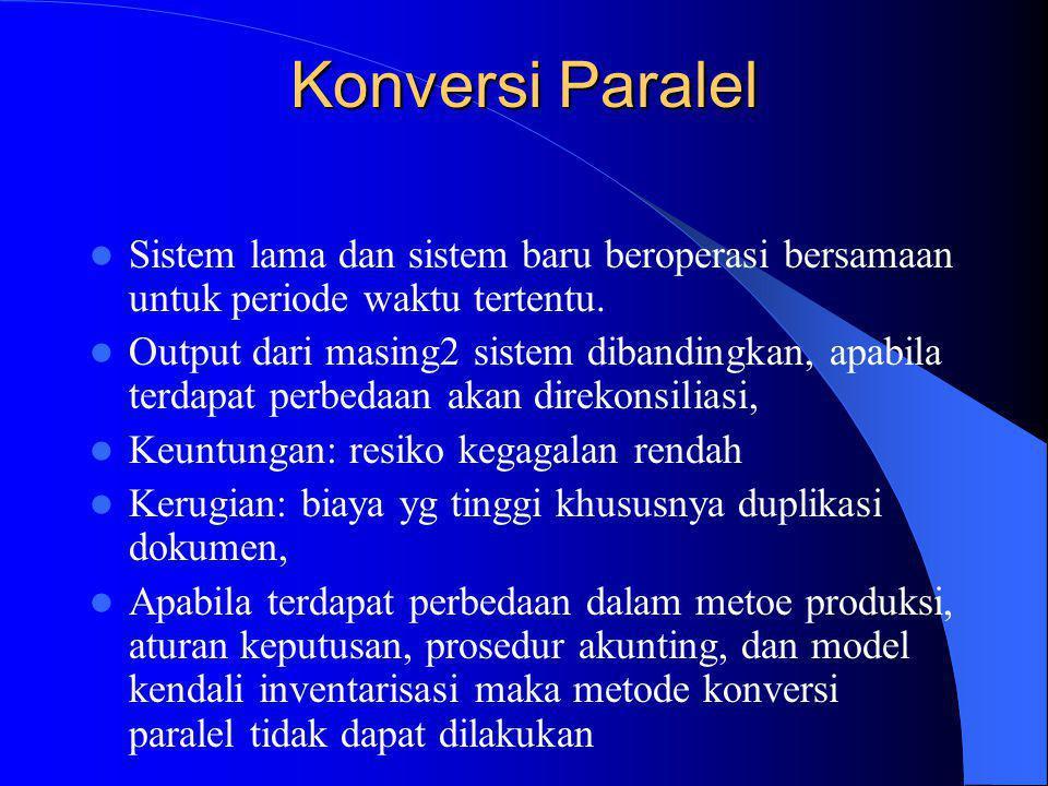 Konversi Paralel Sistem lama dan sistem baru beroperasi bersamaan untuk periode waktu tertentu.