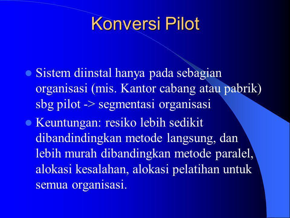 Konversi Pilot Sistem diinstal hanya pada sebagian organisasi (mis. Kantor cabang atau pabrik) sbg pilot -> segmentasi organisasi.
