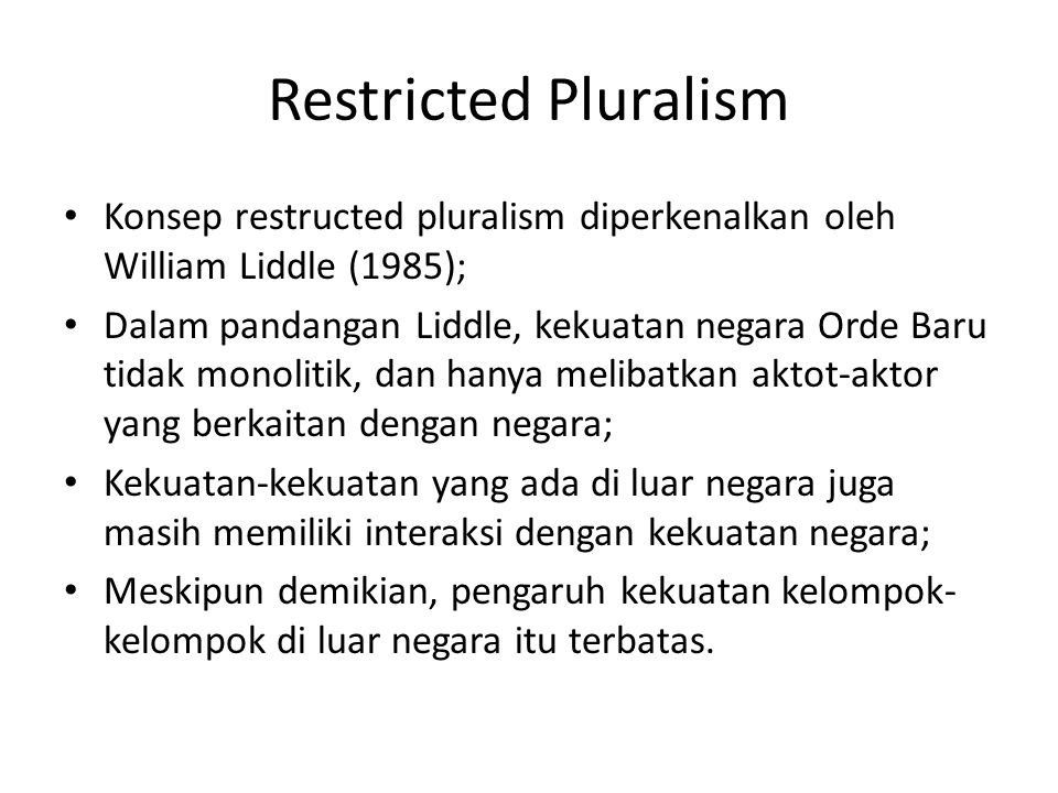 Restricted Pluralism Konsep restructed pluralism diperkenalkan oleh William Liddle (1985);