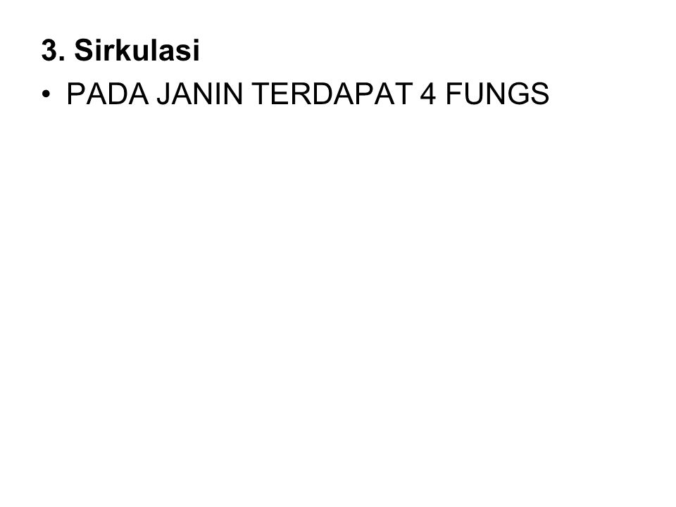 3. Sirkulasi PADA JANIN TERDAPAT 4 FUNGS
