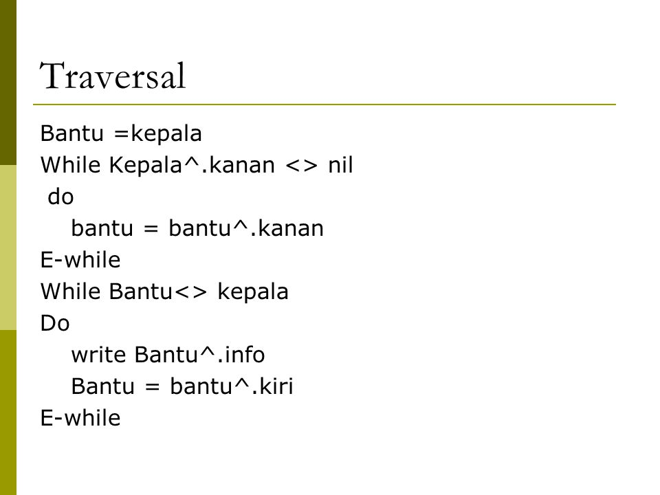 Traversal Bantu =kepala While Kepala^.kanan <> nil do