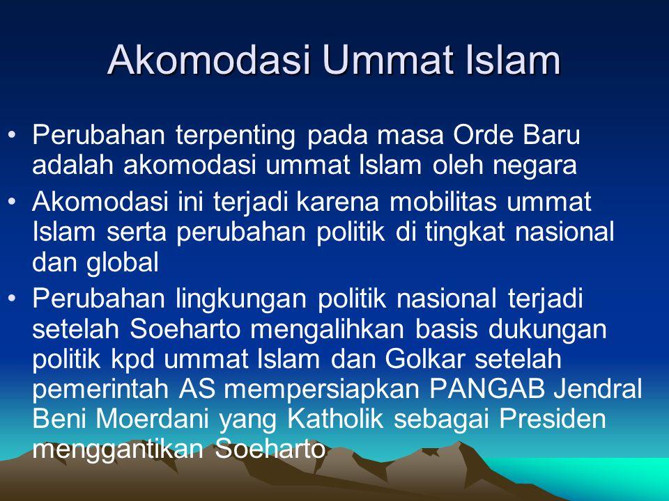 Akomodasi Ummat Islam Perubahan terpenting pada masa Orde Baru adalah akomodasi ummat Islam oleh negara.