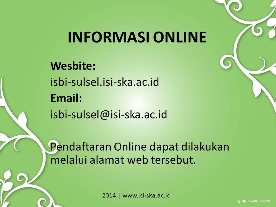 INFORMASI ONLINE Wesbite: isbi-sulsel.isi-ska.ac.id Email: isbi-sulsel@isi-ska.ac.id Pendaftaran Online dapat dilakukan melalui alamat web tersebut.