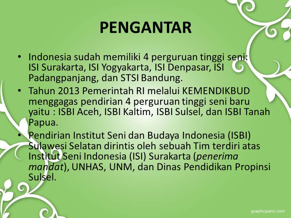 PENGANTAR Indonesia sudah memiliki 4 perguruan tinggi seni: ISI Surakarta, ISI Yogyakarta, ISI Denpasar, ISI Padangpanjang, dan STSI Bandung.
