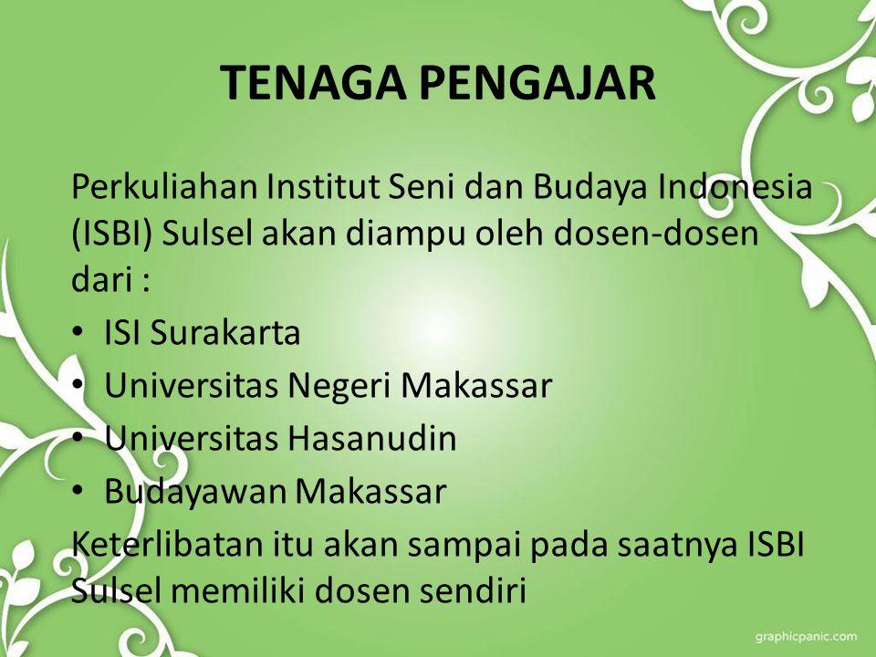 TENAGA PENGAJAR Perkuliahan Institut Seni dan Budaya Indonesia (ISBI) Sulsel akan diampu oleh dosen-dosen dari :