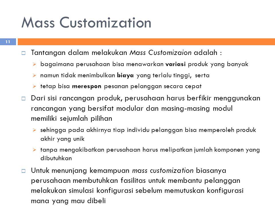 Mass Customization Tantangan dalam melakukan Mass Customizaion adalah : bagaimana perusahaan bisa menawarkan variasi produk yang banyak.