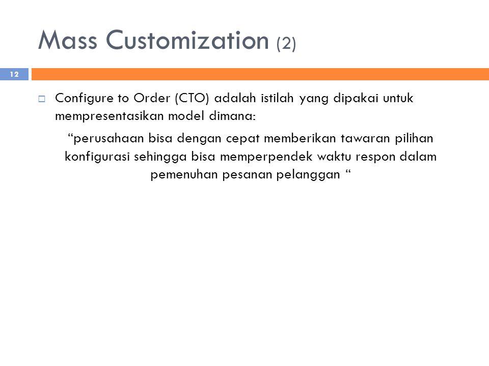 Mass Customization (2) Configure to Order (CTO) adalah istilah yang dipakai untuk mempresentasikan model dimana: