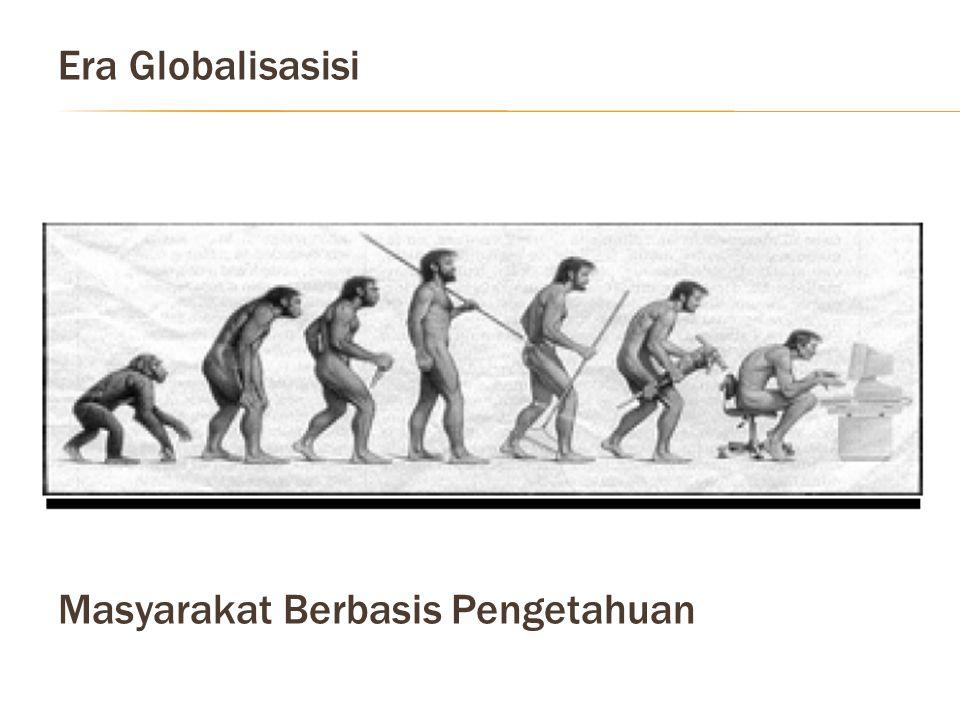 Era Globalisasisi Masyarakat Berbasis Pengetahuan