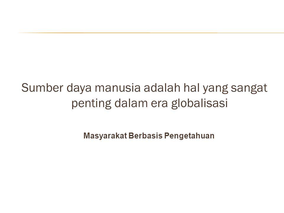 Sumber daya manusia adalah hal yang sangat penting dalam era globalisasi