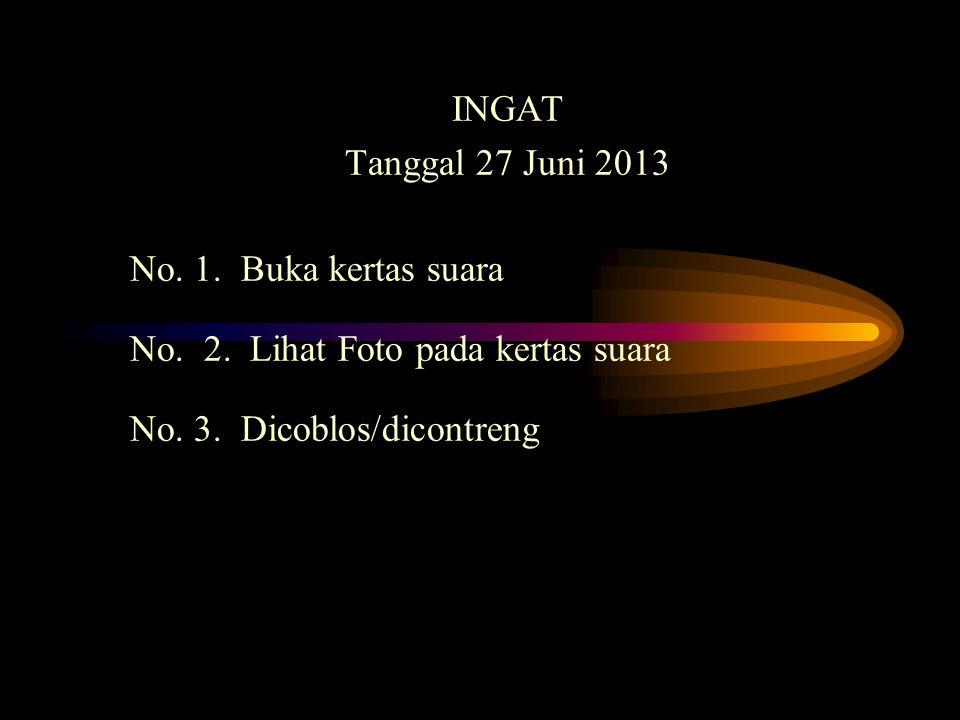 INGAT Tanggal 27 Juni 2013. No. 1. Buka kertas suara.