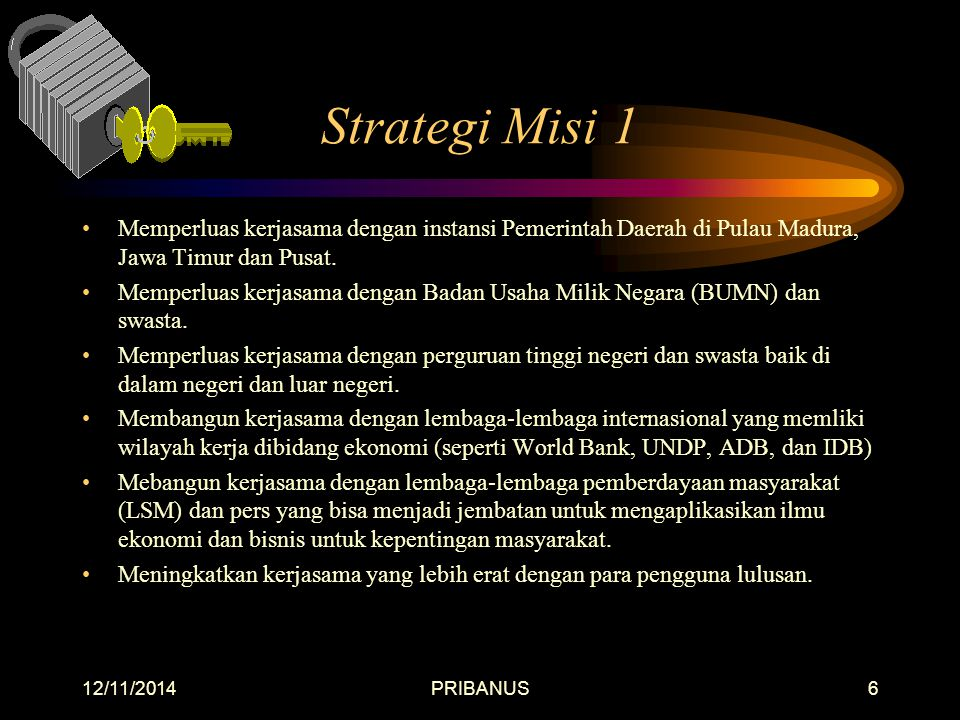 Strategi Misi 1 Memperluas kerjasama dengan instansi Pemerintah Daerah di Pulau Madura, Jawa Timur dan Pusat.