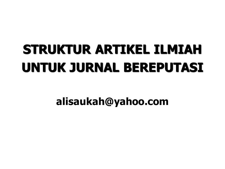 STRUKTUR ARTIKEL ILMIAH UNTUK JURNAL BEREPUTASI alisaukah@yahoo.com