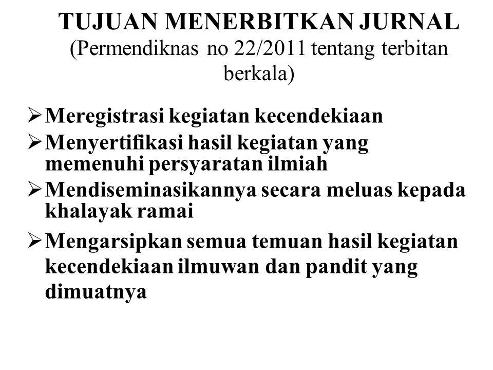 TUJUAN MENERBITKAN JURNAL (Permendiknas no 22/2011 tentang terbitan berkala)