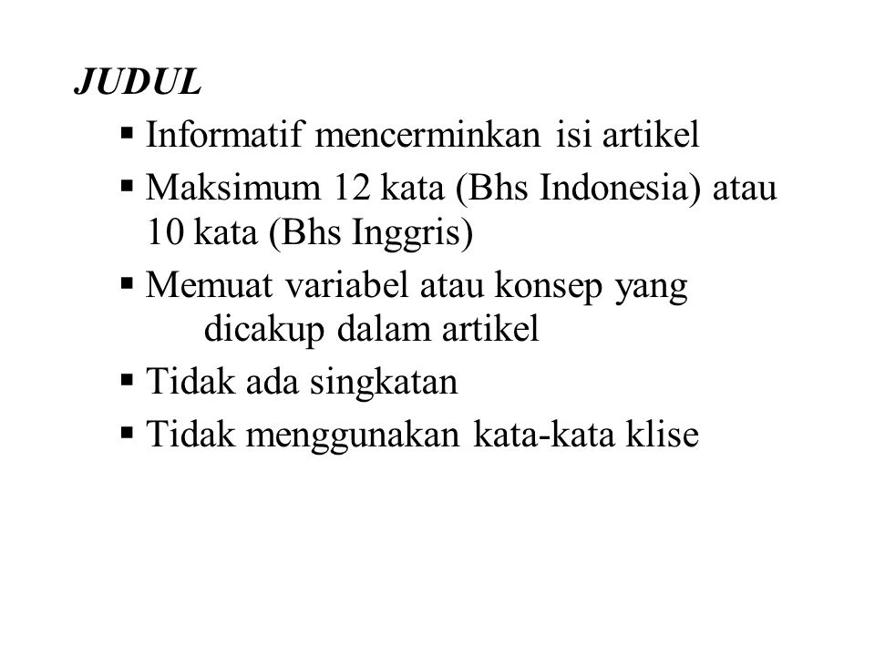 JUDUL Informatif mencerminkan isi artikel. Maksimum 12 kata (Bhs Indonesia) atau 10 kata (Bhs Inggris)