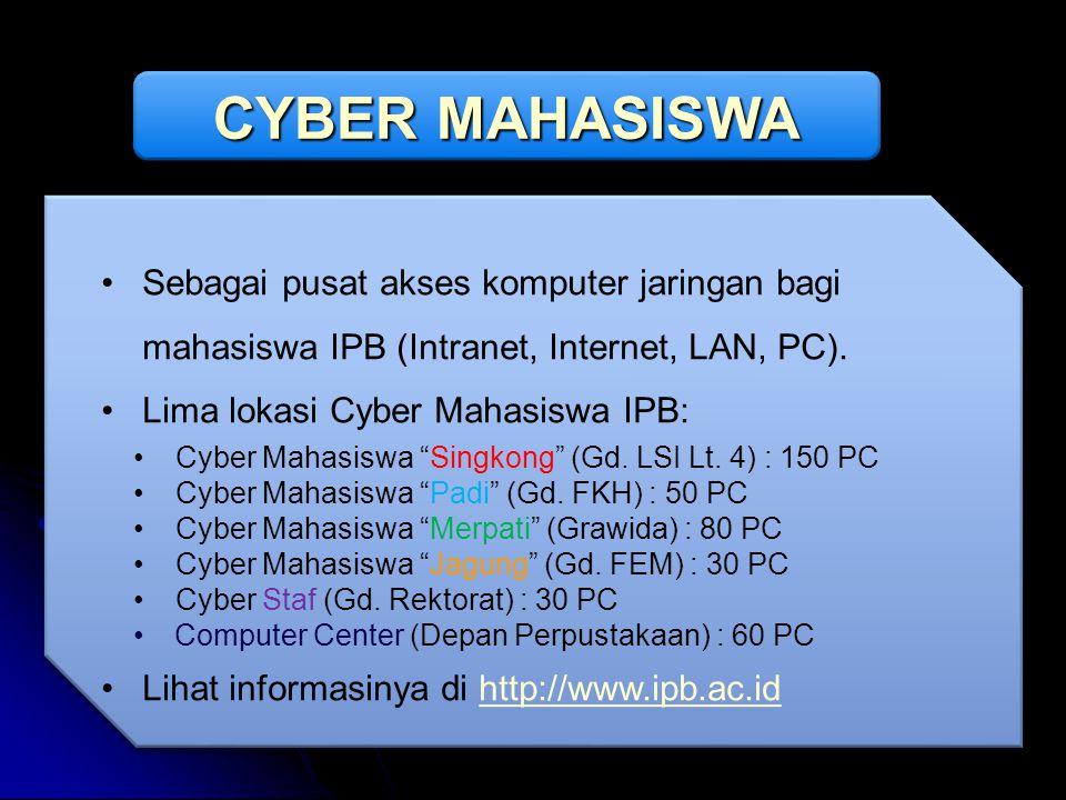 CYBER MAHASISWA Sebagai pusat akses komputer jaringan bagi mahasiswa IPB (Intranet, Internet, LAN, PC).