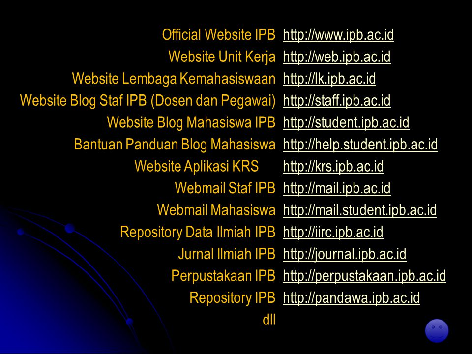 Official Website IPB http://www.ipb.ac.id. Website Unit Kerja. http://web.ipb.ac.id. Website Lembaga Kemahasiswaan.