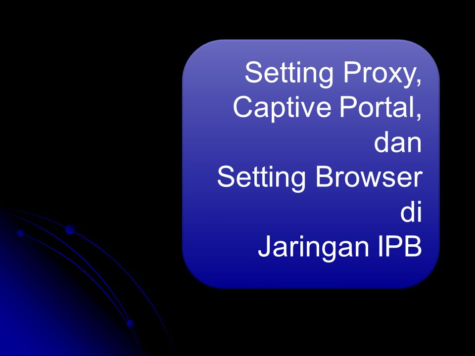 Setting Proxy, Captive Portal, dan Setting Browser di Jaringan IPB