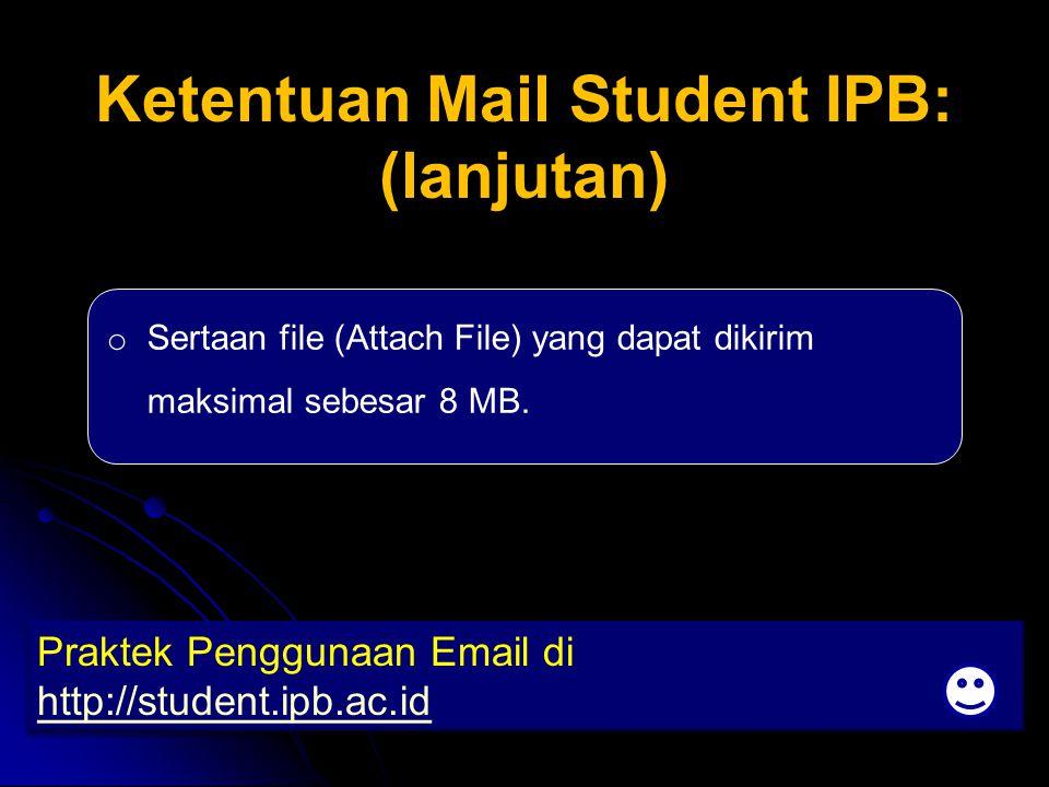 Ketentuan Mail Student IPB: (lanjutan)