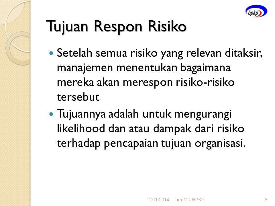 Tujuan Respon Risiko Setelah semua risiko yang relevan ditaksir, manajemen menentukan bagaimana mereka akan merespon risiko-risiko tersebut.