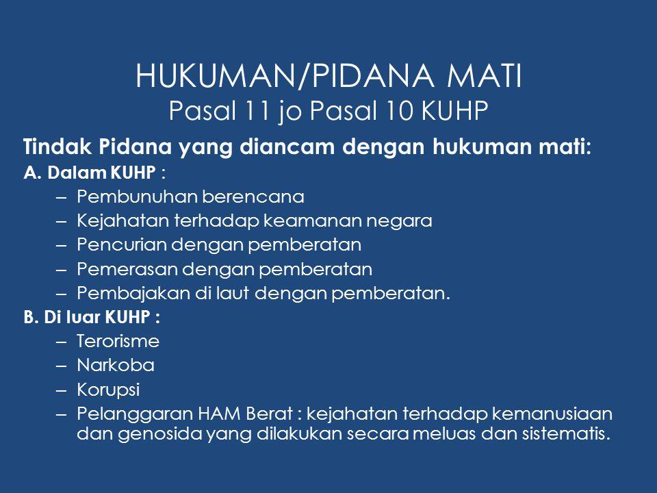 HUKUMAN/PIDANA MATI Pasal 11 jo Pasal 10 KUHP