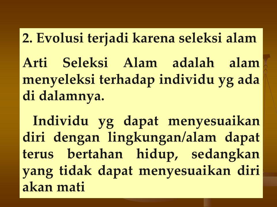2. Evolusi terjadi karena seleksi alam