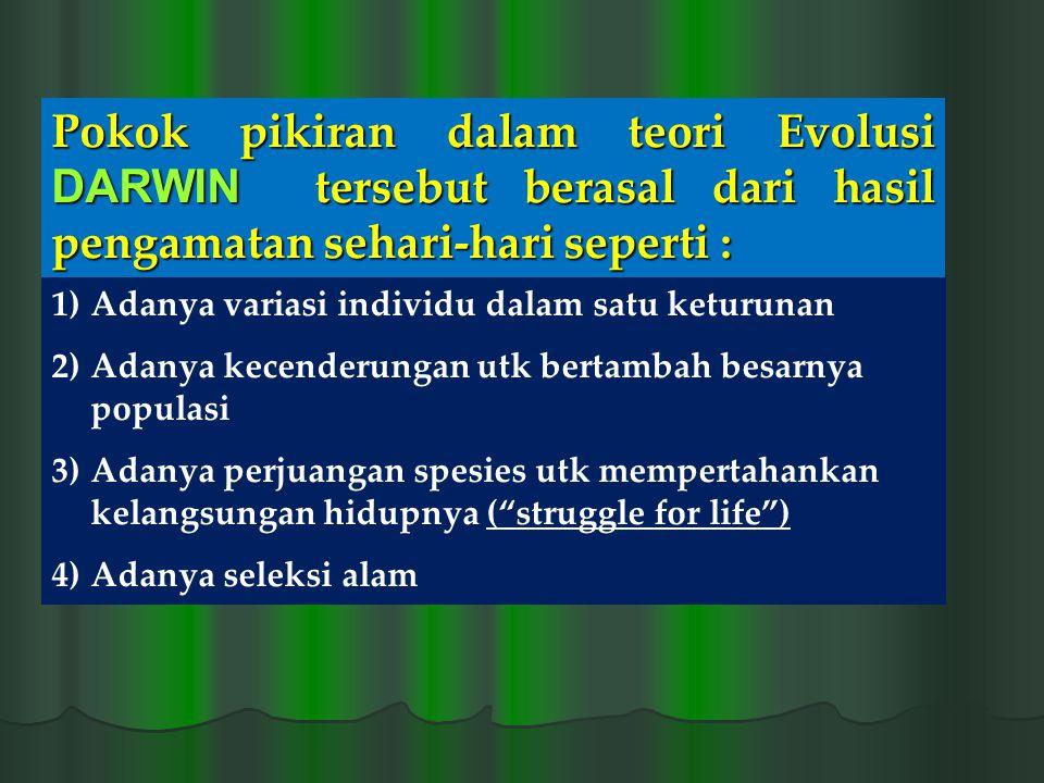 Pokok pikiran dalam teori Evolusi DARWIN tersebut berasal dari hasil pengamatan sehari-hari seperti :