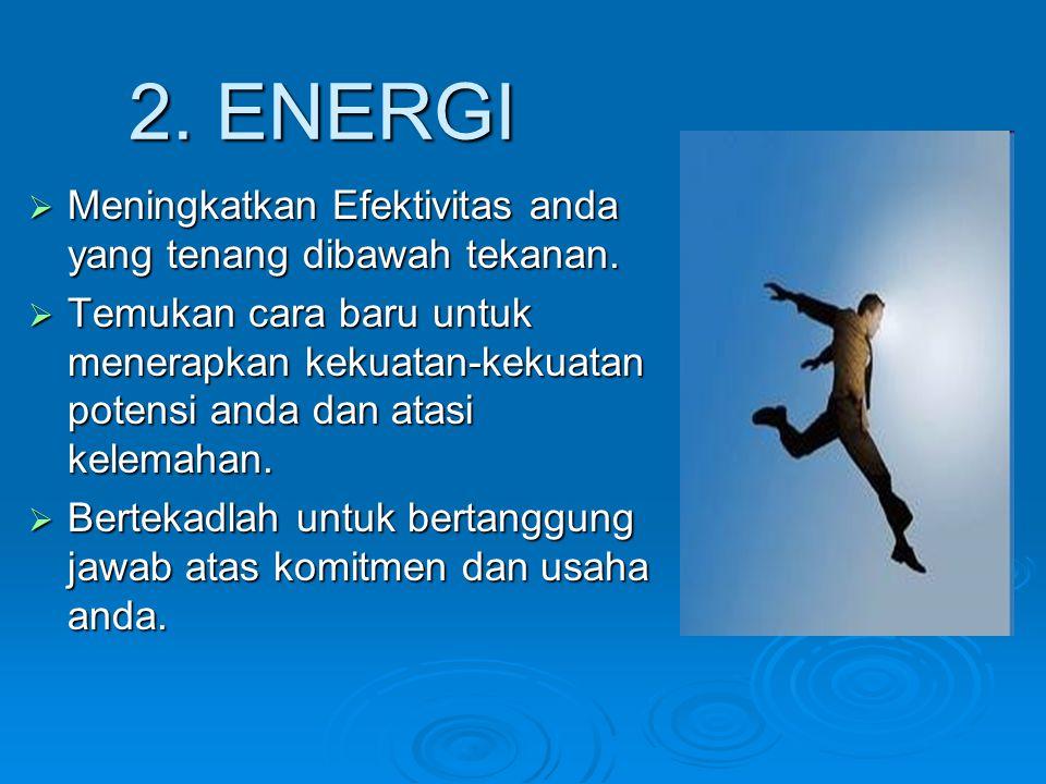 2. ENERGI Meningkatkan Efektivitas anda yang tenang dibawah tekanan.