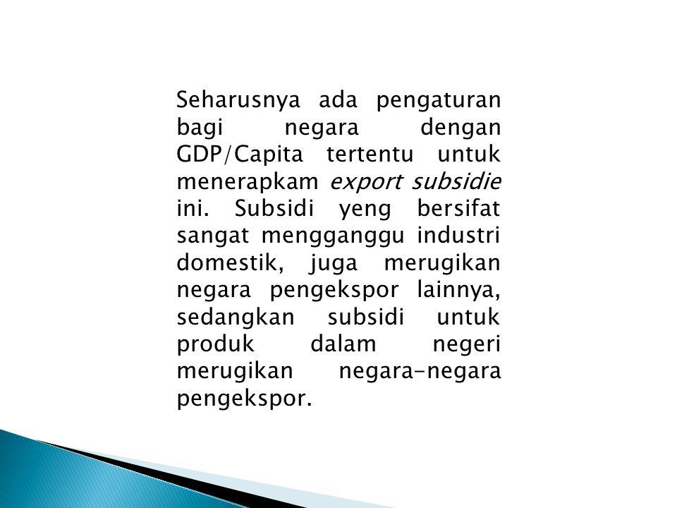 Seharusnya ada pengaturan bagi negara dengan GDP/Capita tertentu untuk menerapkam export subsidie ini.