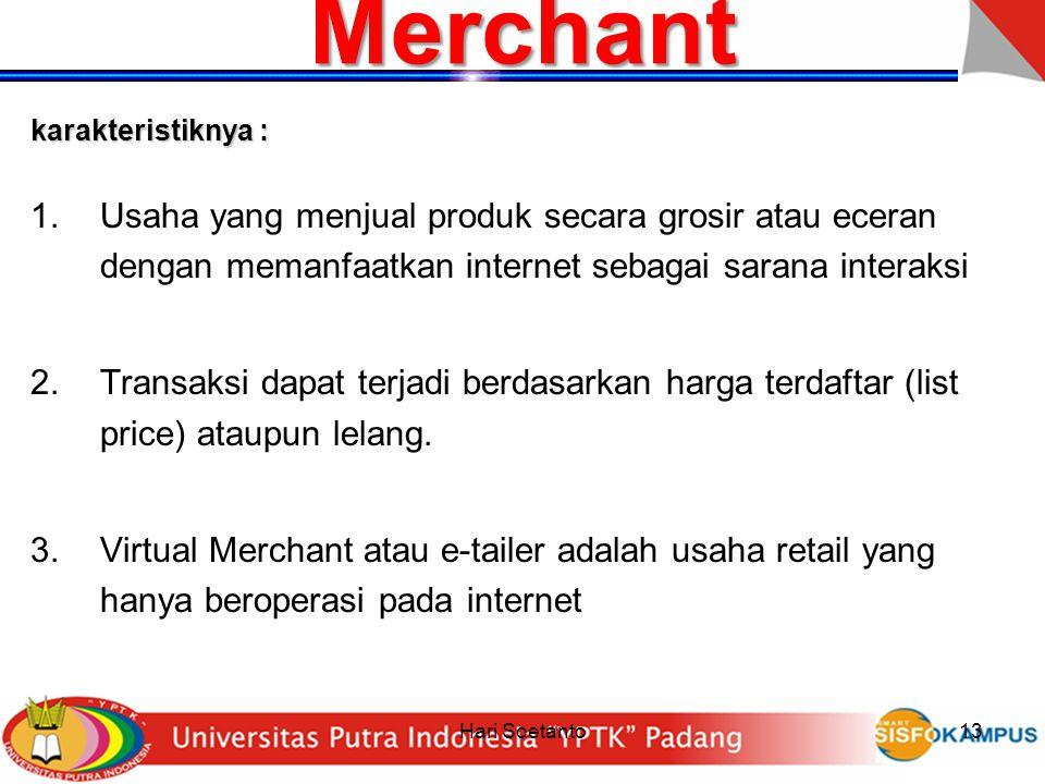 Merchant karakteristiknya : Usaha yang menjual produk secara grosir atau eceran dengan memanfaatkan internet sebagai sarana interaksi.