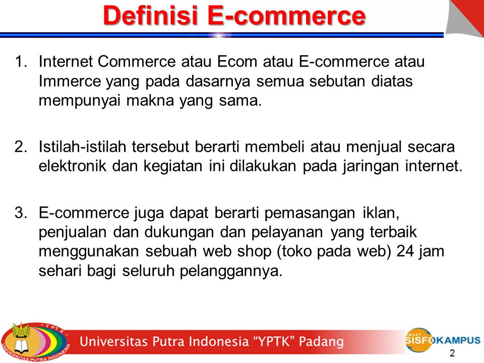 Definisi E-commerce Internet Commerce atau Ecom atau E-commerce atau Immerce yang pada dasarnya semua sebutan diatas mempunyai makna yang sama.