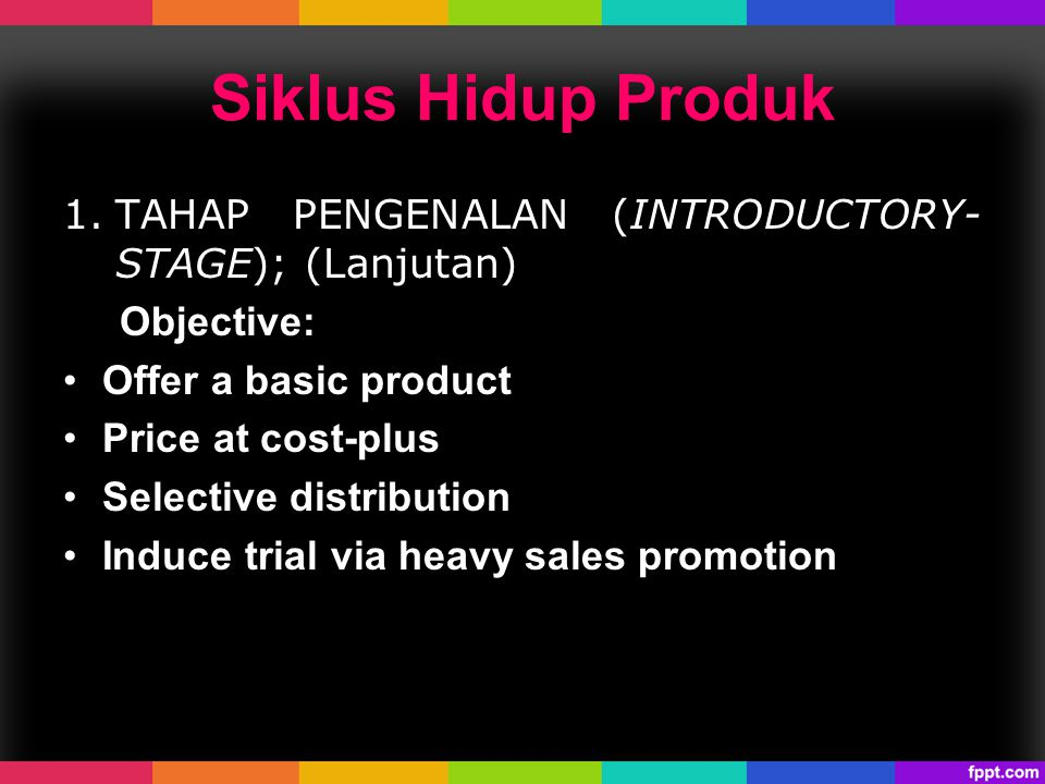 Siklus Hidup Produk TAHAP PENGENALAN (INTRODUCTORY-STAGE); (Lanjutan)