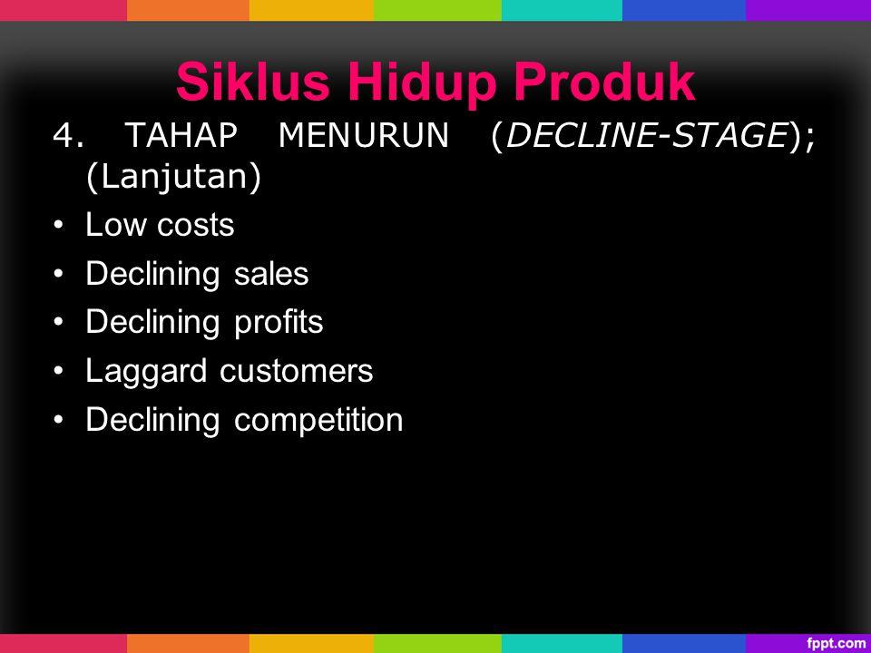 Siklus Hidup Produk 4. TAHAP MENURUN (DECLINE-STAGE); (Lanjutan)