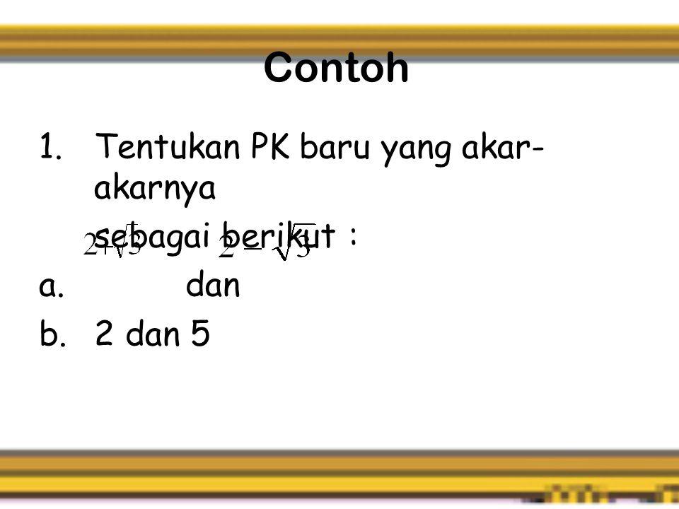 Contoh Tentukan PK baru yang akar-akarnya sebagai berikut : dan