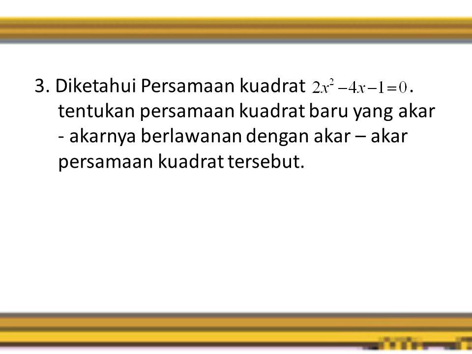 3. Diketahui Persamaan kuadrat .