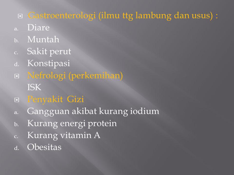 Gastroenterologi (ilmu ttg lambung dan usus) :