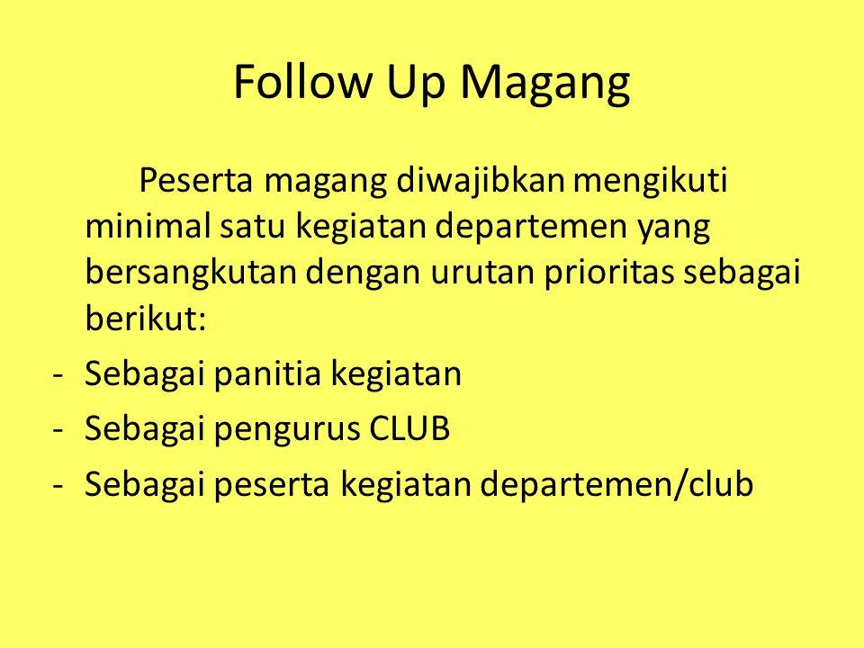 Follow Up Magang Peserta magang diwajibkan mengikuti minimal satu kegiatan departemen yang bersangkutan dengan urutan prioritas sebagai berikut: