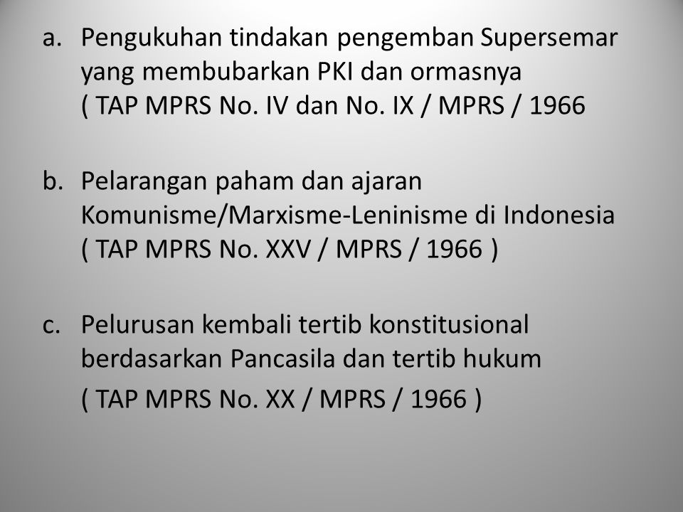 Pengukuhan tindakan pengemban Supersemar yang membubarkan PKI dan ormasnya ( TAP MPRS No. IV dan No. IX / MPRS / 1966