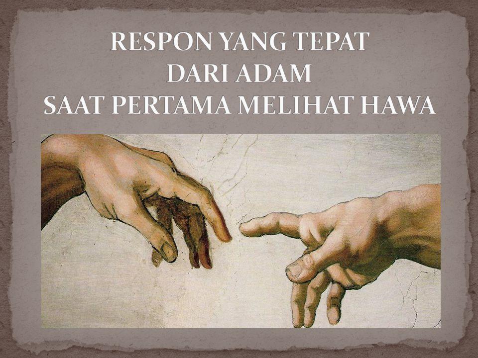 RESPON YANG TEPAT DARI ADAM SAAT PERTAMA MELIHAT HAWA