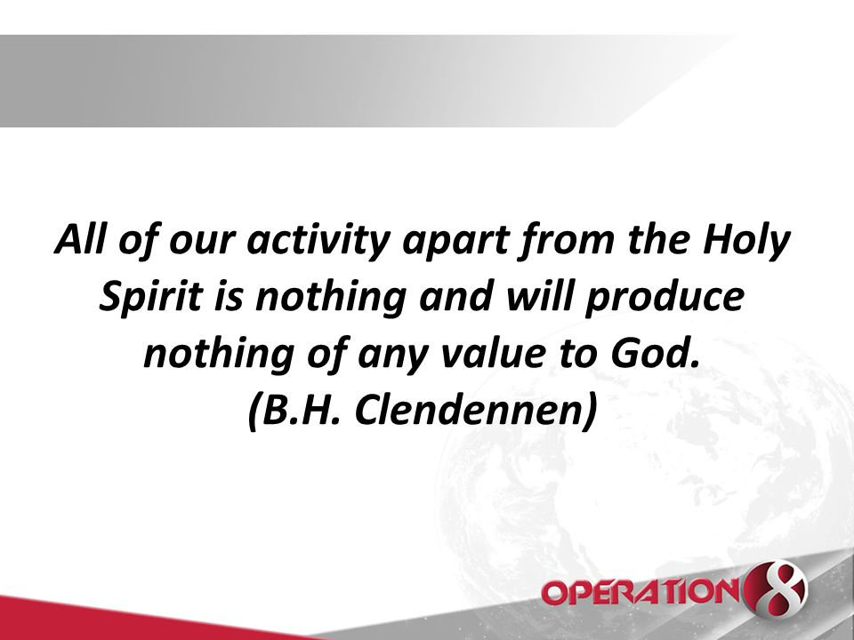 All of our activity apart from the Holy Spirit is nothing and will produce nothing of any value to God.