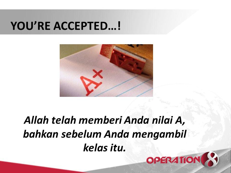 YOU'RE ACCEPTED…! Allah telah memberi Anda nilai A,