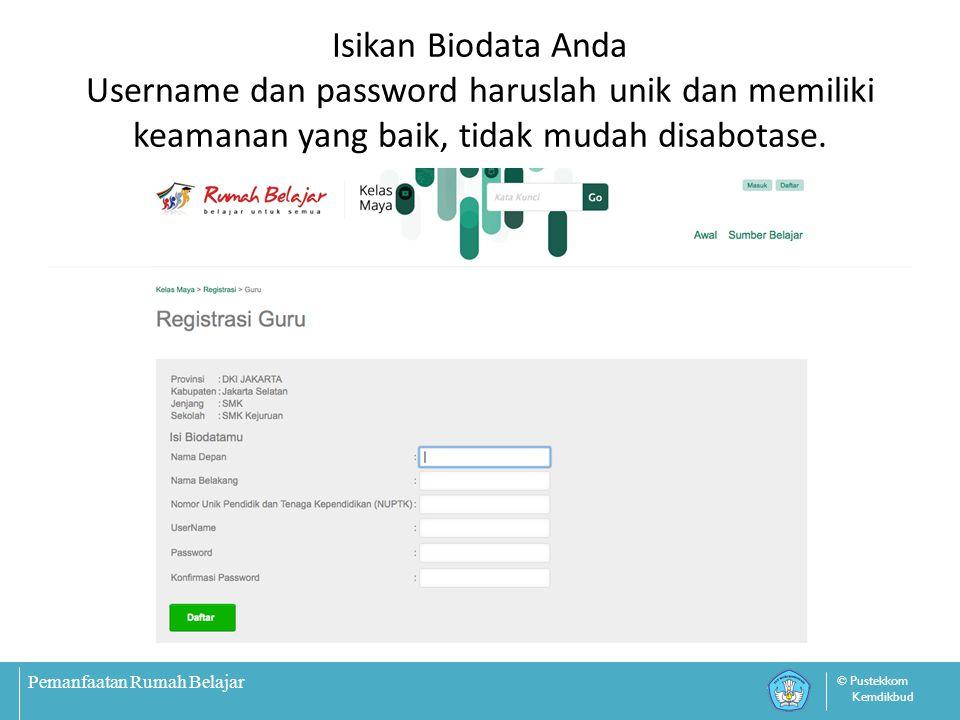 Isikan Biodata Anda Username dan password haruslah unik dan memiliki keamanan yang baik, tidak mudah disabotase.