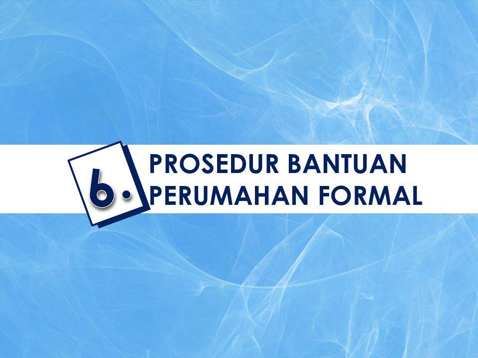 PROSEDUR BANTUAN PERUMAHAN FORMAL 6.