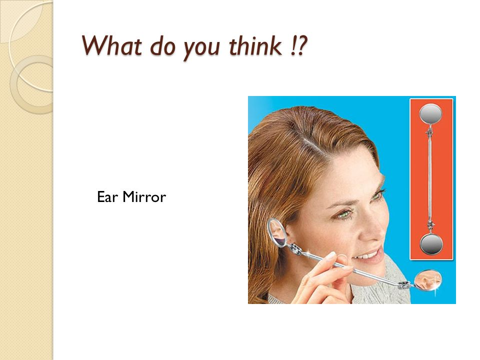 What do you think ! Ear Mirror