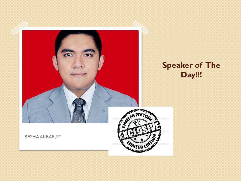 Speaker of The Day!!! RESHA AKBAR, ST