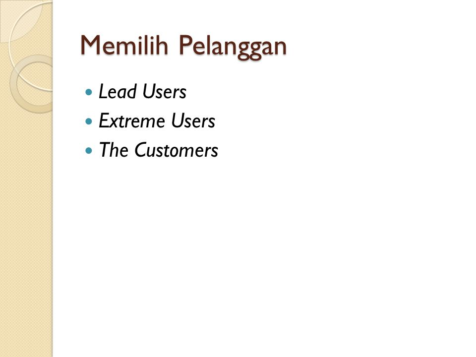 Memilih Pelanggan Lead Users Extreme Users The Customers