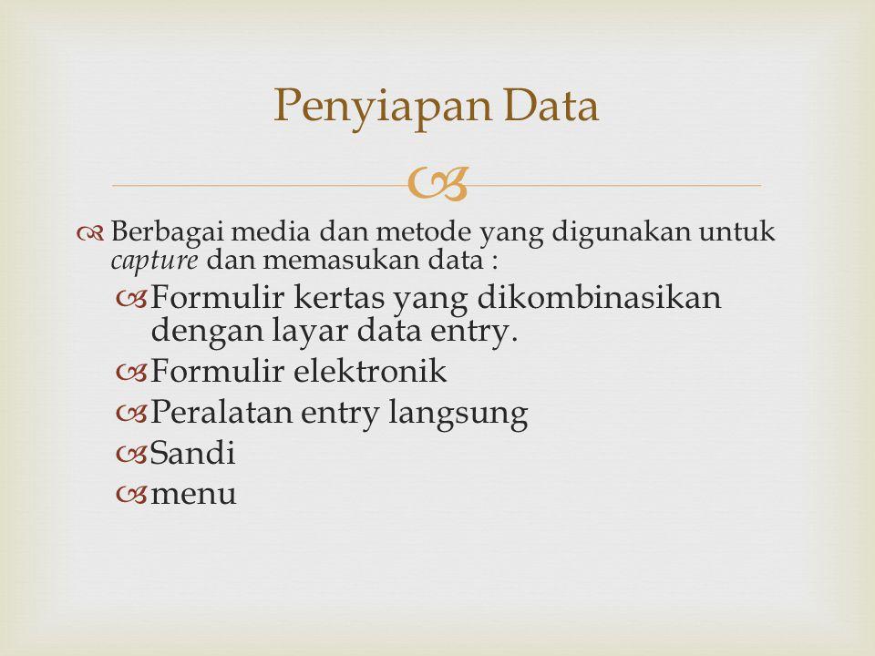 Penyiapan Data Berbagai media dan metode yang digunakan untuk capture dan memasukan data :