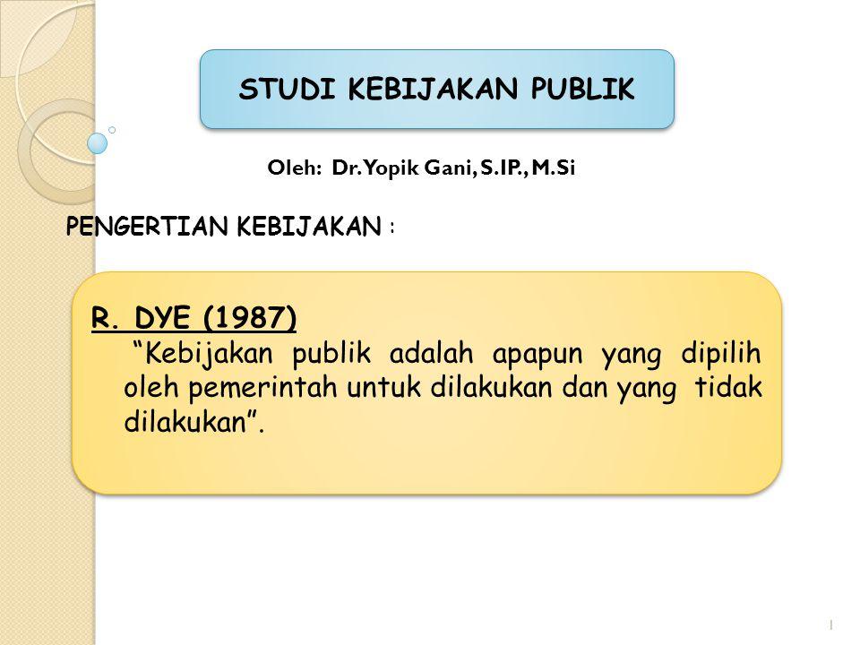 STUDI KEBIJAKAN PUBLIK Oleh: Dr. Yopik Gani, S.IP., M.Si