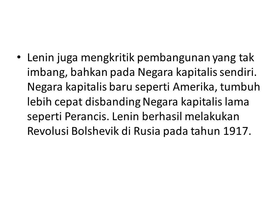Lenin juga mengkritik pembangunan yang tak imbang, bahkan pada Negara kapitalis sendiri.